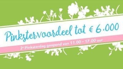 Bekijk Pinkstervoordeel tot € 6.000!